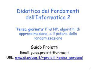 Guido Proietti Email: guido.proietti@univaq.it URL:  di.univaq.it/~proietti/index_personal