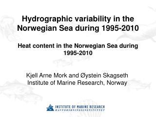 Kjell Arne Mork and Øystein Skagseth Institute of Marine Research,  Norway