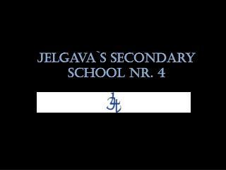 Jelgava`s secondary school  Nr. 4