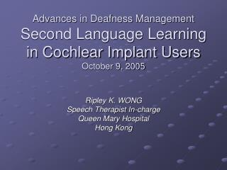 Advances in Deafness Management Second Language Learning in Cochlear Implant Users October 9, 2005