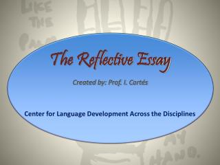 The Reflective Essay Created by: Prof. I. Cortés