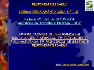 RESPONSABILIDADES  NORMA REGULAMENTADORA Nº. 10 Portaria nº. 598 de 07/12/2004.