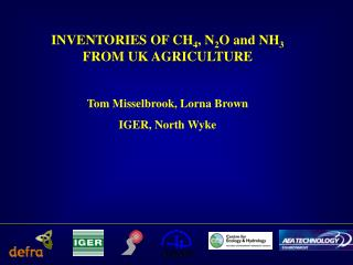 INVENTORIES OF CH 4 , N 2 O and NH 3  FROM UK AGRICULTURE Tom Misselbrook, Lorna Brown