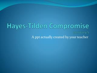 Hayes-Tilden Compromise (Seriously?)