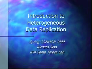 Introduction to  Heterogeneous  Data Replication