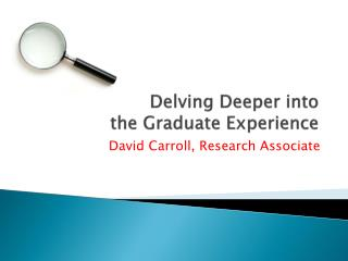 Delving Deeper into the Graduate Experience