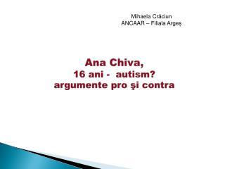 Ana Chiva,  16 ani -  autism?  argumente pro  ? i contra