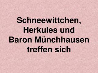 Schneewittchen, Herkules und Baron Münchhausen treffen sich