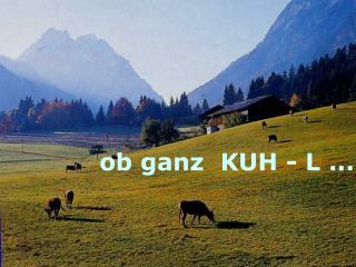 ob ganz  KUH - L ...