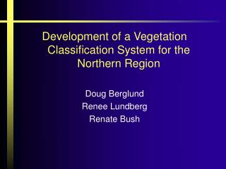 Development of a Vegetation Classification System for the Northern Region Doug Berglund