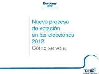 Nuevo proceso  de votación en las elecciones  2012  Cómo se vota
