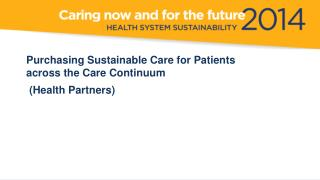 Purchasing Sustainable Care for Patients across the Care  Continuum  (Health Partners)