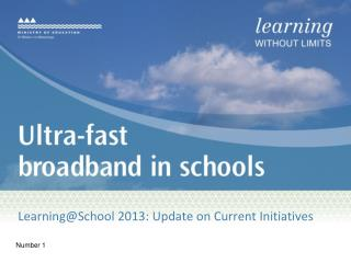 Learning@School  2013: Update on Current Initiatives