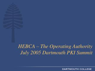HEBCA – The Operating Authority  July 2005 Dartmouth PKI Summit
