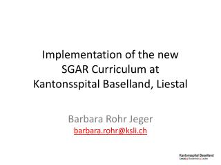 Implementation of the  new SGAR Curriculum  at Kantonsspital Baselland, Liestal