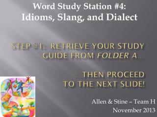 Step #1:  Retrieve your study guide from  Folder A … …then proceed  to the next slide!