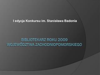 Bibliotekarz Roku 2OO9 Województwa Zachodniopomorskiego