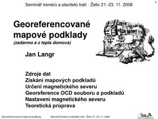 Georeferencované mapové podklady (zadarmo a z tepla domova)        Jan Langr