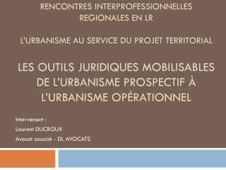 Intervenant : Laurent DUCROUX  Avocat associ� - DL AVOCATS