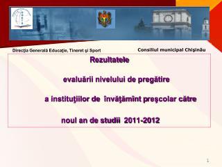 R ezultatele  evaluării nivelului de pregătire  a instituţiilor de  învăţămînt  p reşcolar către