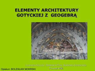 ELEMENTY ARCHITEKTURY GOTYCKIEJ Z  GEOGEBRĄ