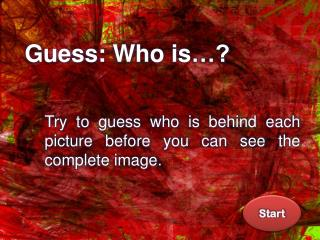 Guess :  Who is …?