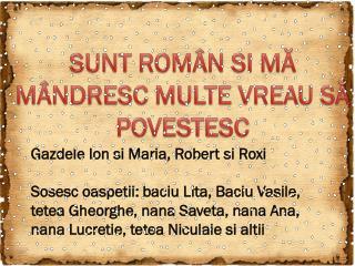 SUNT ROMÂN SI MĂ MÂNDRESC MULTE VREAU SĂ POVESTESC