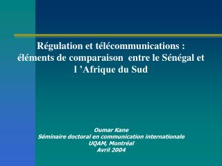 R gulation et t l communications :   l ments de comparaison  entre le S n gal et l  Afrique du Sud            Oumar Kane