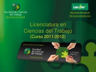 Licenciatura en  Ciencias del Trabajo (Curso 2011/2012)