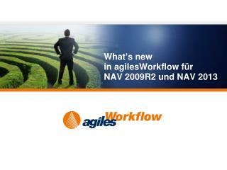 What ' s new i n agilesWorkflow  für  NAV 2009R2 und NAV 2013