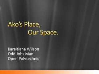 Ako's Place, Our Space.