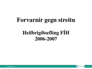 Forvarnir gegn streitu Heilbrigðisefling FÍH  2006-2007