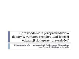 Wzbogacenie oferty edukacyjnej Publicznego Gimnazjum  im. Piotra Tylickiego w Kowalu