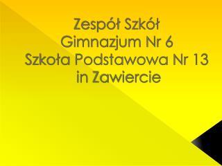 Zespół Szkół  Gimnazjum Nr  6  Szkoła Podstawowa Nr 13 in  Zawiercie