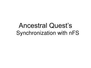 Ancestral Quest�s Synchronization with nFS