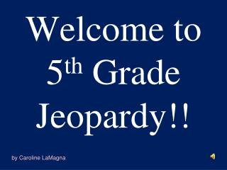 Welcome to 5th Grade Jeopardy