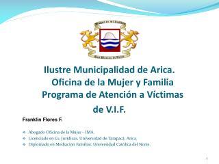 Ilustre Municipalidad de Arica. Oficina de la Mujer y Familia Programa de Atención a Víctimas