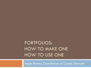 Portfolios:  How to make one  How to use one