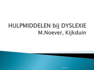 HULPMIDDELEN  bij  DYSLEXIE M.Noever ,  Kijkduin