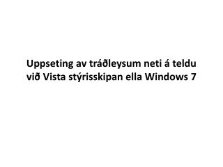 Uppseting av tráðleysum neti á teldu við Vista stýrisskipan ella Windows 7