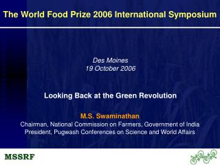 M.S. Swaminathan Chairman, National Commission on Farmers, Government of India President, Pugwash Conferences on Science