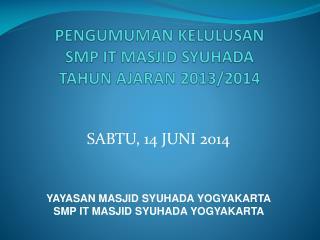 PENGUMUMAN KELULUSAN  SMP IT MASJID SYUHADA TAHUN AJARAN 201 3 /201 4