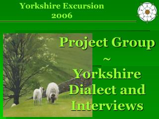 Project Group ? Yorkshire Dialect and Interviews