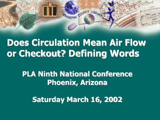 Does Circulation Mean Air Flow  or Checkout?  Defining Words PLA Ninth National Conference