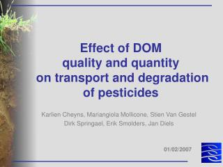 Effect of DOM  quality and quantity  on transport and degradation of pesticides