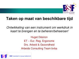 Huget Désiron ET – Eur. Reg. Ergonome Drs. Arbeid & Gezondheid Arbeids Consulting Team bvba