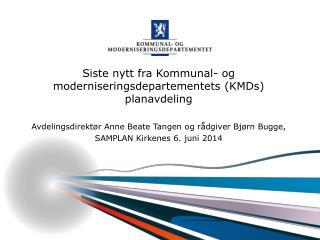Siste nytt fra Kommunal- og moderniseringsdepartementets ( KMDs ) planavdeling