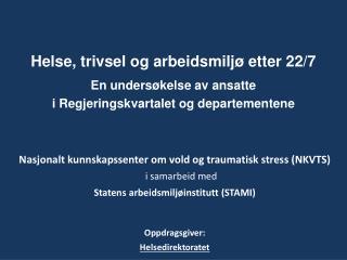 Helse, trivsel og arbeidsmiljø etter 22/7 En undersøkelse av ansatte