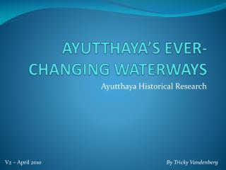 AYUTTHAYA�S EVER-CHANGING WATERWAYS