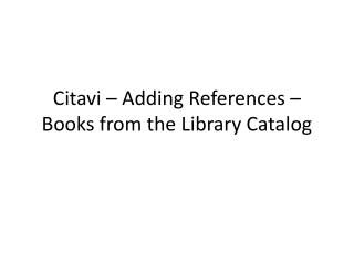 Citavi  – Adding References – Books from the Library Catalog